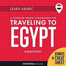 Learn Arabic: A Complete Phrase Compilation for Traveling to Egypt Audiobook by  Innovative Language Learning LLC Narrated by  ArabicPod101.com