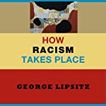 How Racism Takes Place | George Lipsitz