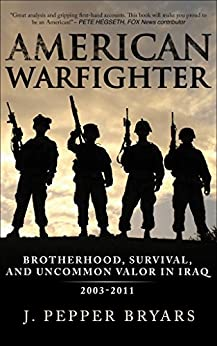 American Warfighter: Brotherhood, Survival, and Uncommon Valor in Iraq, 2003-2011 by [Bryars, J. Pepper]