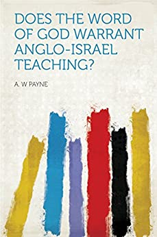 Does the Word of God Warrant Anglo-Israel Teaching