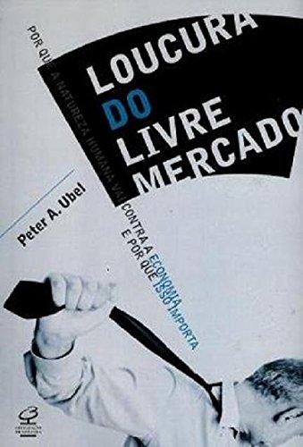 Loucura do Livre Mercado (Em Portugues do Brasil)