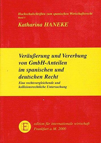 Veräusserung und Vererbung von GmbH-Anteilen im spanischen und im deutschen Recht: Eine vergleichende und kollisionsrechtliche Untersuchung (Hochschulschriften zum spanischen Wirtschaftsrecht)