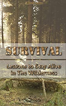 Survival: Lessons to Stay Alive in The Wilderness: (Prepper Survival, Preppers Guide) (Critical Survival, Prepping  Book 1) by [Johns, Clifford]