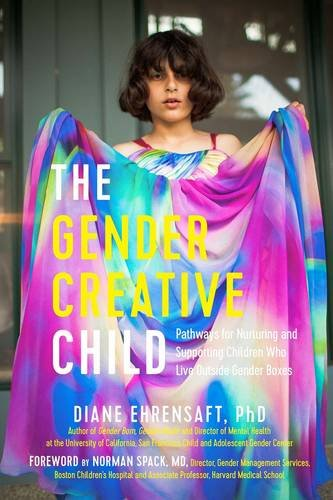 Download The Gender Creative Child: Pathways for Nurturing and Supporting Children Who Live Outside Gender Boxes