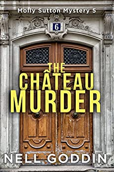 The Château Murder (Molly Sutton Mysteries Book 5) by [Goddin, Nell]