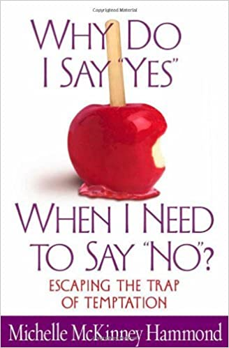 Why Do I Say Yes, When I Need to Say No?: Escaping the Trap of Temptation by Michelle McKinney Hammond (2002-07-01)