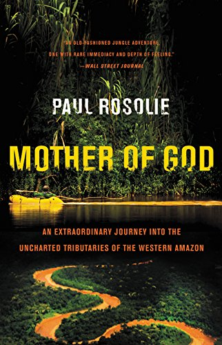 (Mother of God: An Extraordinary Journey into the Uncharted Tributaries of the Western Amazon)