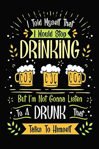 Girl Pilsner - I Told Myself That I Would Stop Drinking But I Not Gonna Listen To A Drunk That Talks To Himself: 6x9 110 Dotted Blank Notebook Inspirational Journal ... Pad Motivational Quote Collection Sketchbook