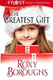 The Greatest Gift (A Frost Family Christmas/Frost Family & Friends) (Volume 5)