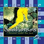 Science Under the Sea: Seahorses | Lynn M. Stone