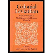Colonial Leviathan: State formation in mid-nineteenth-century Canada