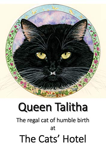 (Queen Talitha: The regal cat of humble birth (The Cats' Hotel Book 13))