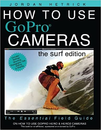Book How to Use GoPro Cameras: The Surf Edition (Volume 1) by Jordan Hetrick (2012-07-25)