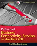 Professional Business Connectivity Services in SharePoint 2010, Scot Hillier and John Holliday, 047061790X