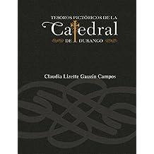 Tesoros pictóricos de la Catedral de Durango (Spanish Edition)