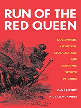 Run of the Red Queen: Government, Innovation, Globalization, and Economic Growth in China by [Breznitz, Dan, Murphree, Michael]