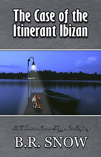 The Case of the Itinerant Ibizan (The Thousand Islands Doggy Inn Mysteries Book 9) by [Snow, B.R.]