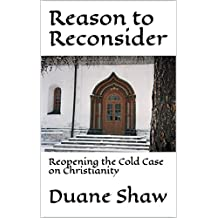 Reason to Reconsider: Reopening the Cold Case on Christianity