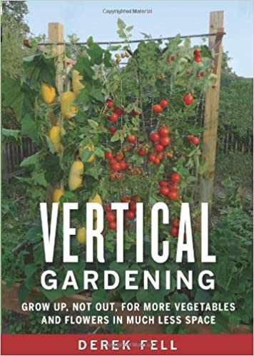 Vertical Gardening: Grow Up, Not Out, For More Vegetables And Flowers In  Much Less Space: Derek Fell: 8601401013907: Amazon.com: Books