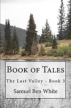 Book of Tales: The Last Valley - Book 3 by [White, Samuel]