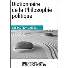 Dictionnaire de la Philosophie politique: Les Dictionnaires d'Universalis (French Edition)
