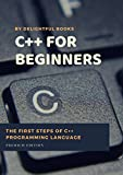C plus plus for Beginners: First steps of C ++ Programming Language