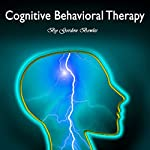 Cognitive Behavioral Therapy: Guide for Anxiety, Depression, and Personality Disorders | Gordon Bowles
