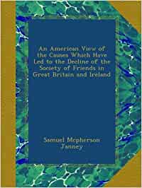 An american view of the causes which have led to the decline of the society of friends in great britain and ireland