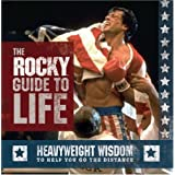 The Rocky Guide to Life: Heavyweight Wisdom to Help You Go the Distance