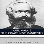 Karl Marx & The Communist Manifesto: The Life and Legacy of the Author and Book | Charles River Editors