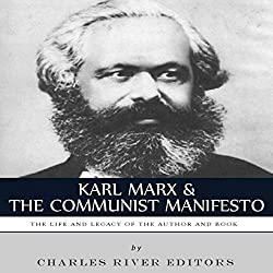 Karl Marx & The Communist Manifesto: The Life and Legacy of the Author and Book