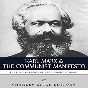Karl Marx & The Communist Manifesto: The Life and Legacy of the Author and Book Audiobook