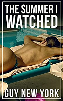 The Summer I Watched: Tales of a new hotwife and how she got there by [Guy New York]