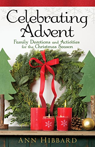 celebrating advent family devotions and activities for the christmas season by hibbard ann