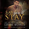 Say You'll Stay Audiobook by Corinne Michaels Narrated by Sebastian York, Andi Arndt
