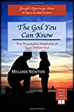 The God You Can Know: The Wonderful Attributes of Your Father God (Graceful Beginnings Series) (Volume 3)