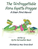 The Unfroggettable Fiona Fayetta Froggee, Myrtle Merriweather-Beech, 1438925859
