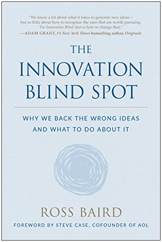 The Innovation Blind Spot: Why We Back the Wrong Ideas—and What to Do About It