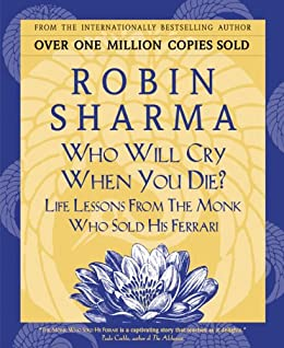 Who Will Cry When You Die?: Life Lessons From The Monk Who Sold His Ferrari by [Sharma, Robin]