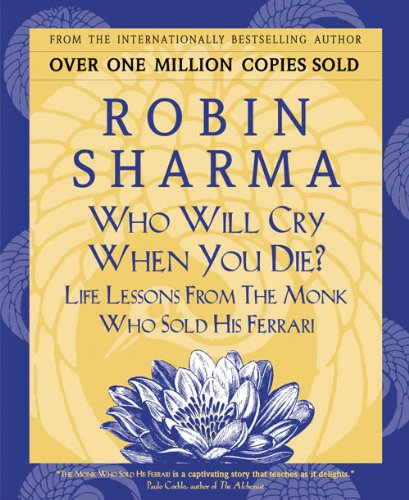 Who Will Cry When You Die?: Life Lessons From The Monk Who Sold His Ferrari cover