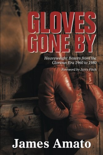 Heavyweight Boxers - GLOVES GONE BY: Heavyweight Boxers from the Glorious Era 1960 to 1980
