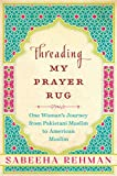 Threading My Prayer Rug: One Woman's Journey from