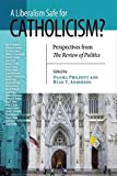 A Liberalism Safe for Catholicism?: Perspectives from the Review of Politics (REVIEW OF POLITICS Series, The)