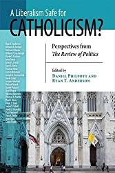 A Liberalism Safe for Catholicism?: Perspectives from the Review of Politics (The Review of Politics Series)