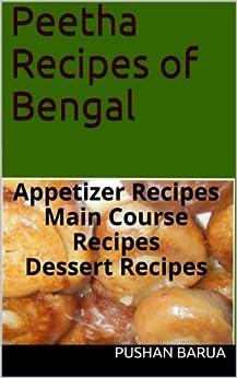 Peetha Recipes of Bengal: Appetizer Recipes Main Course Recipes Dessert Recipes by [Barua, Pushan]
