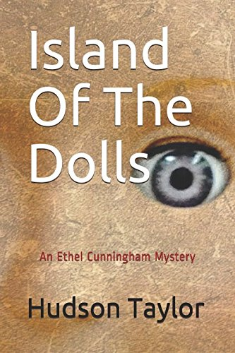 Island Of The Dolls: Based on the true story. An Ethel Cunningham Mystery (Ethel Cunningham Mysteries)
