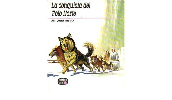 LA CONQUISTA DEL POLO NORTE. Ilustraciones de José C. Sanromá. 1ª ...