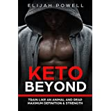 Keto Beyond: Train Like An Animal and Reap Maximum Definition & Strength