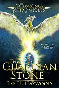 The Guardian Stone (The Gods and Kings Chronicles Book 3) by [Haywood, Lee H.]