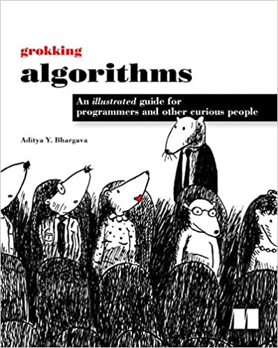Grokking Algorithms An Illustrated Guide For Programmers And Other Curious People Bhargava Aditya 4708364241294 Amazon Com Books